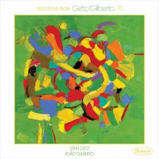Selections From Getz/Gilberto '76